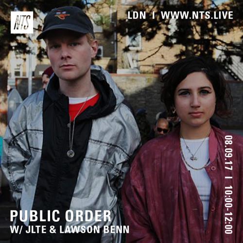 Public Order on NTS Radio w/ Jlte & Lawson Benn - September 2017