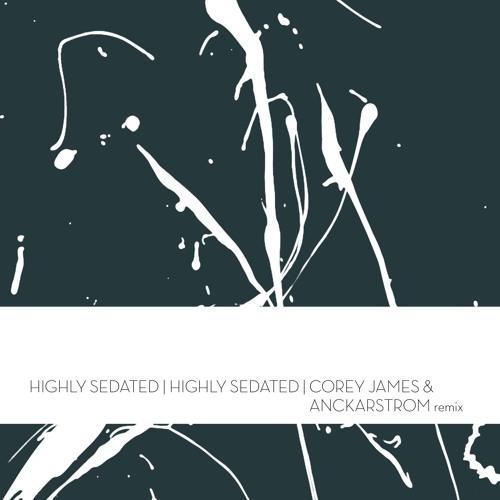 Highly Sedated | Highly Sedated (Corey James & Anckarstrom Remix)