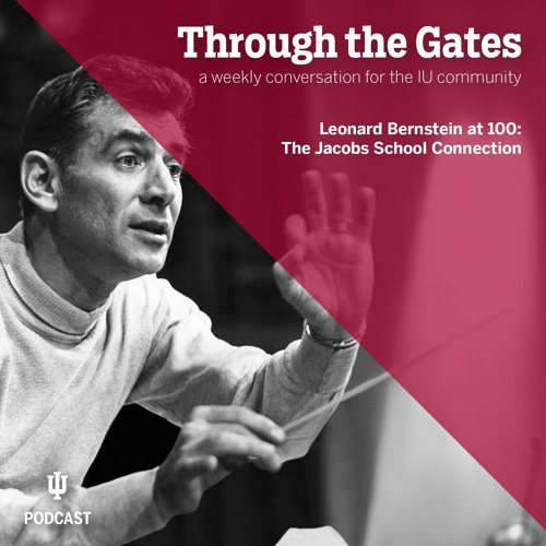 Ep. 61: Leonard Bernstein at 100: The IU Jacobs School connection
