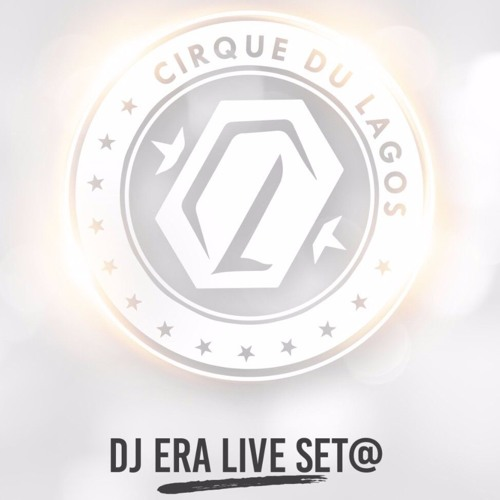 DJ ERA LIVE SET AT CIRQUE DU LAGOS