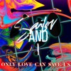 Sailor & I - Only Love Can Save Us