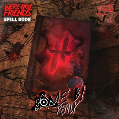 We're Not Friends - Spell Book (Rome B! Remix) [Eonity Exclusive]