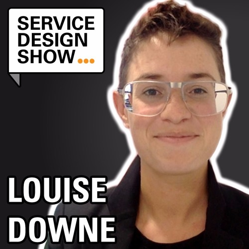 What it means for service design to grow up / Louise Downe / Episode #36