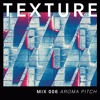 TEXTURE MIX 006 - Aroma Pitch (APR Records / Cologne Sessions, Berlin)
