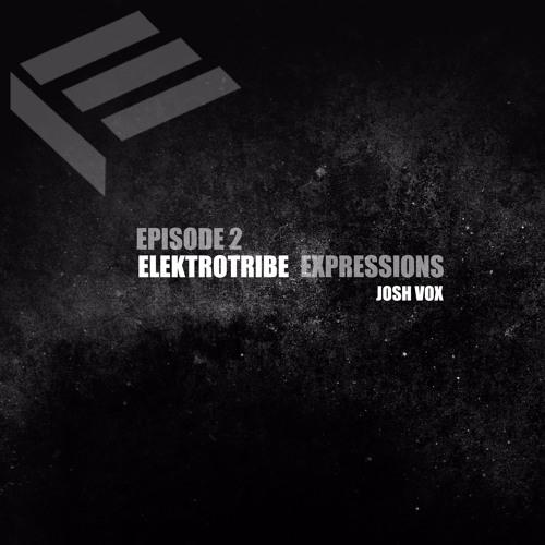 Elektrotribe Expressions Episode 2 : Josh Vox