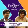 The Pragati Podcast Ep. 14: Kabuliwaala, Trump and the GDP