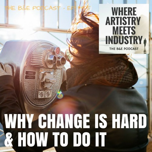 B&EP #155 - Why Change is Hard & How to Do It