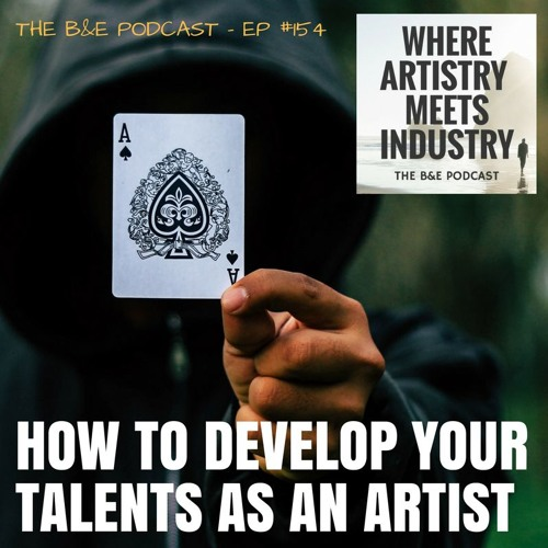 B&EP #154 - How to Develop Your Talents as an Artist