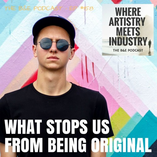 B&EP #158 - What Stops People From Being Original