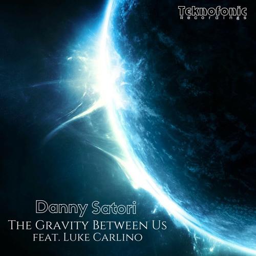 Danny Satori feat. Luke Carlino - The Gravity Between Us