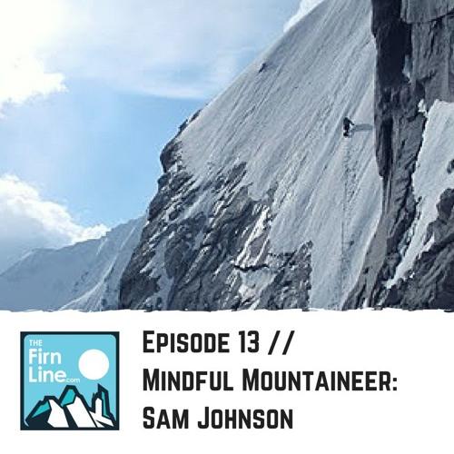 S1:E13 // Mindful Mountaineer: Sam Johnson