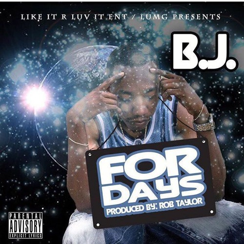 B.J-For Days  Produced By Rob Taylor