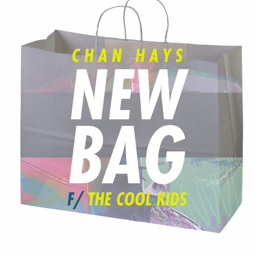 ChanHays - New Bag (ft The Cool Kids)