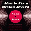 HOW TO FIX A BROKEN RECORD by Amena Brown | Chapter 17