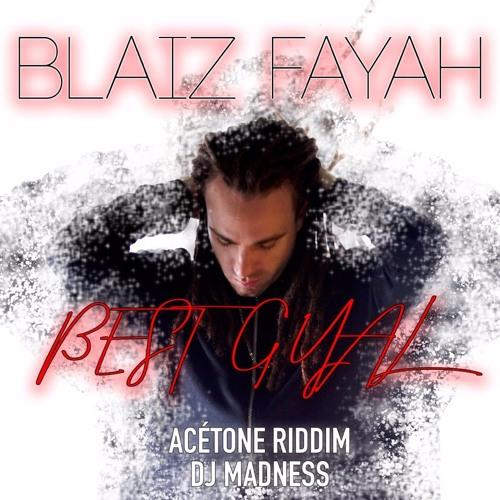 Blaiz Fayah - Best Gyal (Acetone Riddim) by DEEJAY MADNESS