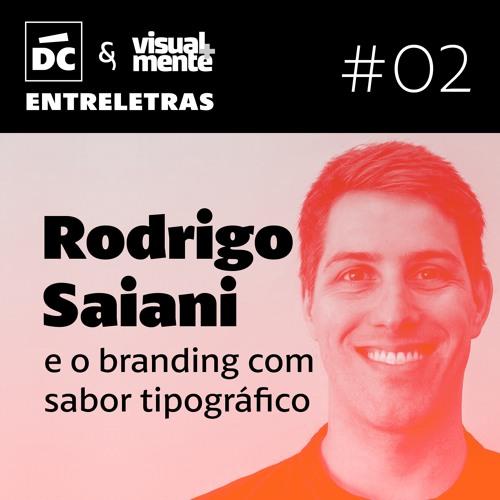 Entreletras #02 - Rodrigo Saiani e o branding com sabor tipográfico