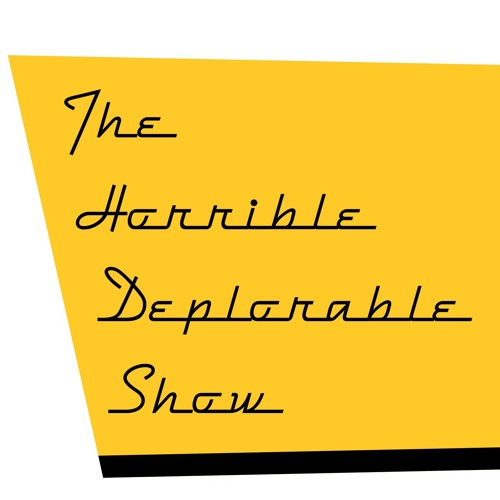 The Horrible Deplorable Show E17 (09/21/17)