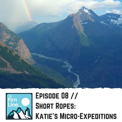 S1:E08 // Short Ropes: Katie's Micro-Expeditions