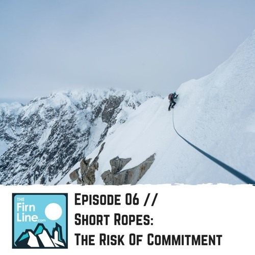S1:E06 // Short Ropes: The Risk Of Commitment