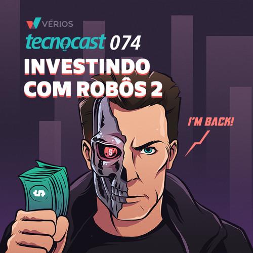 074 – Investindo com Robôs pt2