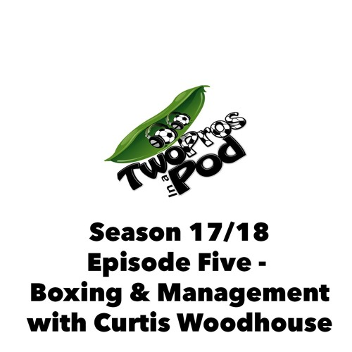 2017/18 Season Episode 5 - Boxing & Management with Curtis Woodhouse