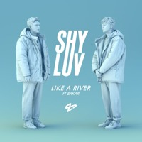 Shy Luv - Like A River (Ft. Bakar)