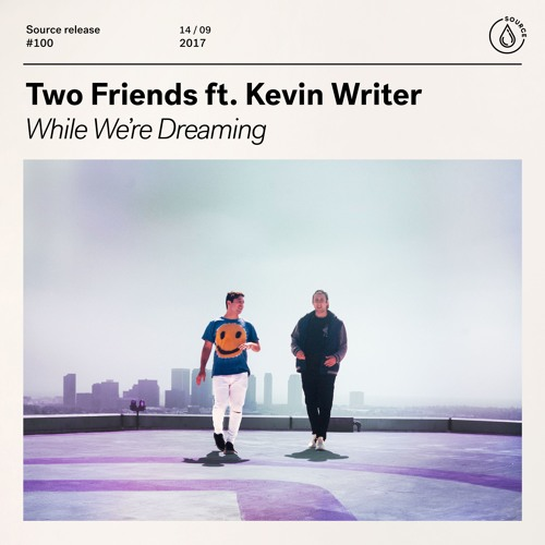 Two Friends Ft. Kevin Writer - While We're Dreaming [OUT NOW]