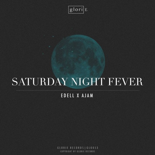 Edell X Ajam - Saturday Night Fever (Original Mix)