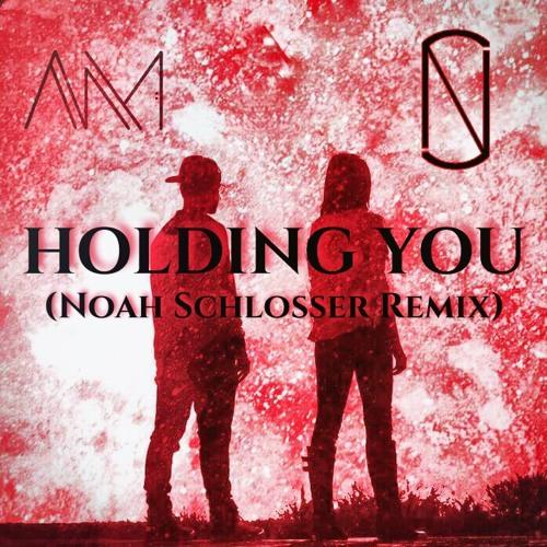 A.M. - Holding You (Noah Schlosser Remix)