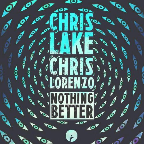 Chris Lake & Chris Lorenzo - Nothing Better