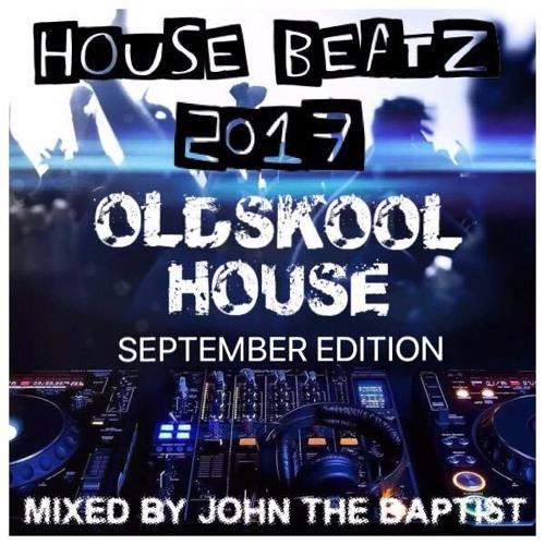 House Beatz 2017 Oldskool House September Edition Mixed By John The Baptist