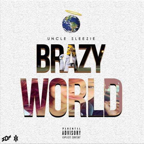 Uncle Sleezie-BrazyWorld prod.JAYPBangz & Eddie Sparks