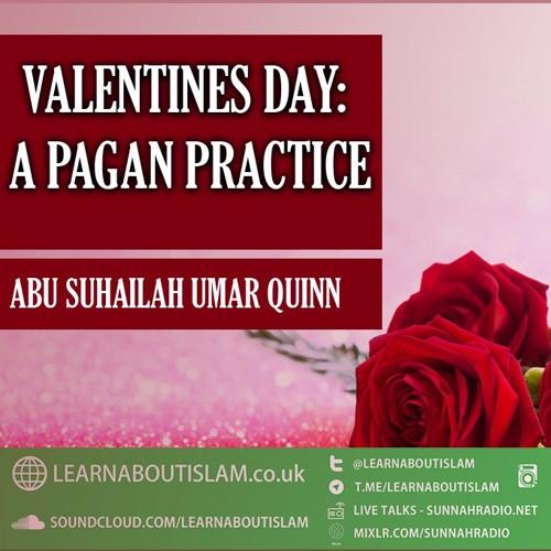 Valentines Day - A Pagan Practice |  Abu Suhailah 'Umar Quinn