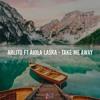 Arlito Ft Aiola Laska - Take Me Away