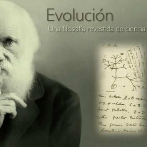 Evolución - Una filosofía revestida de ciencia