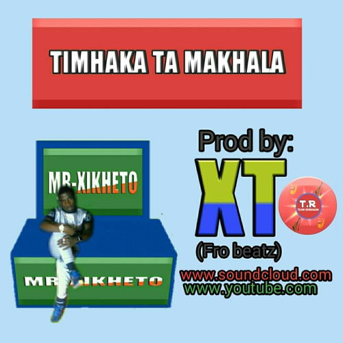 02-Mr Xikheto - Timhaka Tamakhala_[Prod by X-T Fro Beatz