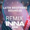 Pack 3 RMX INNA - Ruleta Feat Erik (Latin Brothers SounDjs)
