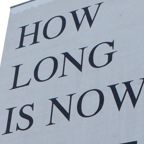 * How long is now *