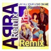 Abba  -  Lay All Your Love On Me Remix  (Cut & Paste Mix Remix)