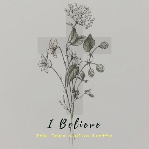 I Believe (ft Ellie Scotte)