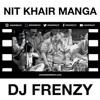 NIT KHAIR MANGA (The Frenzy Tribute) DJ FRENZY NUSRAT FATEH ALI KHAN.mp3