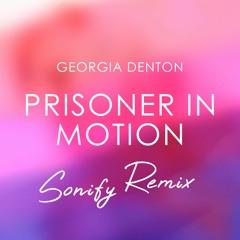 Georgia Denton - Prisoner In Motion (Sonify Remix)