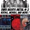 BatForceRadioEp088: Dark Nights Metal # 2, Movies and the 110 !
