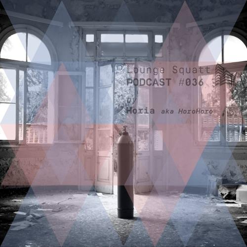 Lounge Squatt Podcast #036 • HORIA Aka  HoRoHoRo