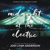 MIDNIGHT AT THE ELECTRIC by Jodi Lynn Anderson, read by J Marie, B Carr, and F Hardingham