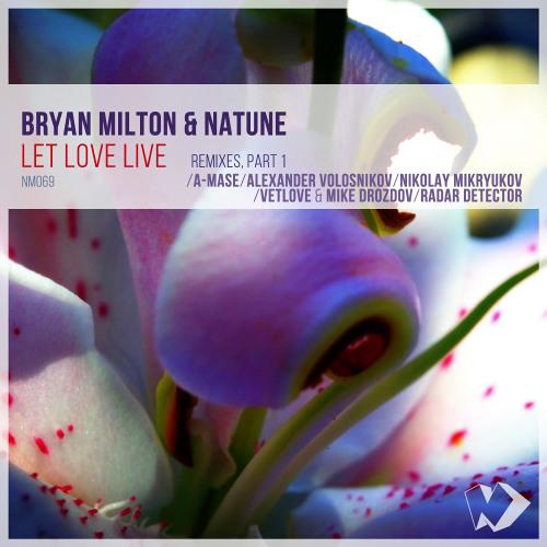 Bryan Milton & Natune - Let Love Live (A-Mase Remix)