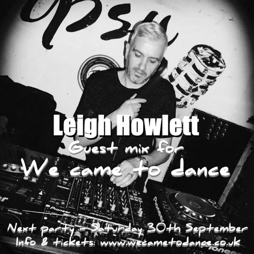 Leigh Howlett Guest Mix for We Came To Dance
