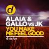 Alaia & Gallo Vs JK - You Make Me Feel Good (Soundcloud Preview)