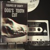 Dog's Tooth Cut [FREE DOWNLOAD]