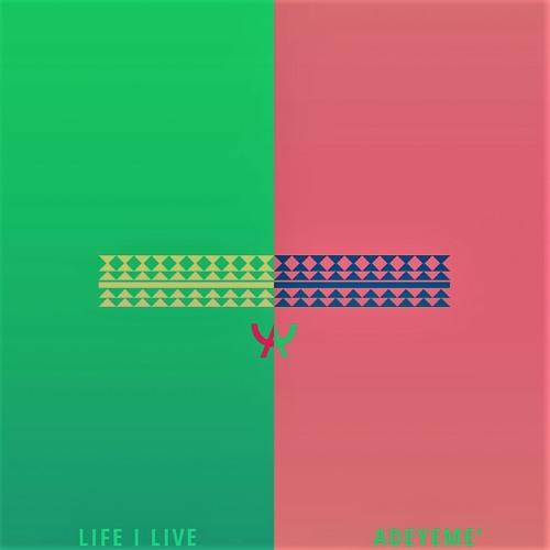 Life I Live (Prod. by Wugla & Adeyeme')